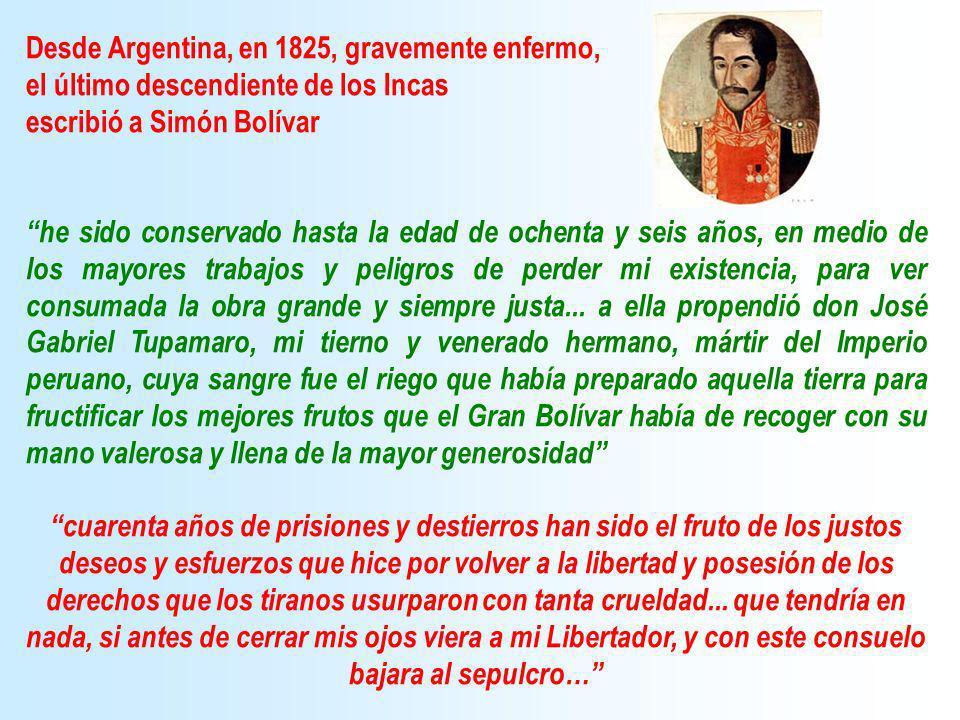 Desde Argentina, en 1825, gravemente enfermo, el último descendiente de los Incas escribió a Simón Bolívar he sido conservado hasta la edad de ochenta