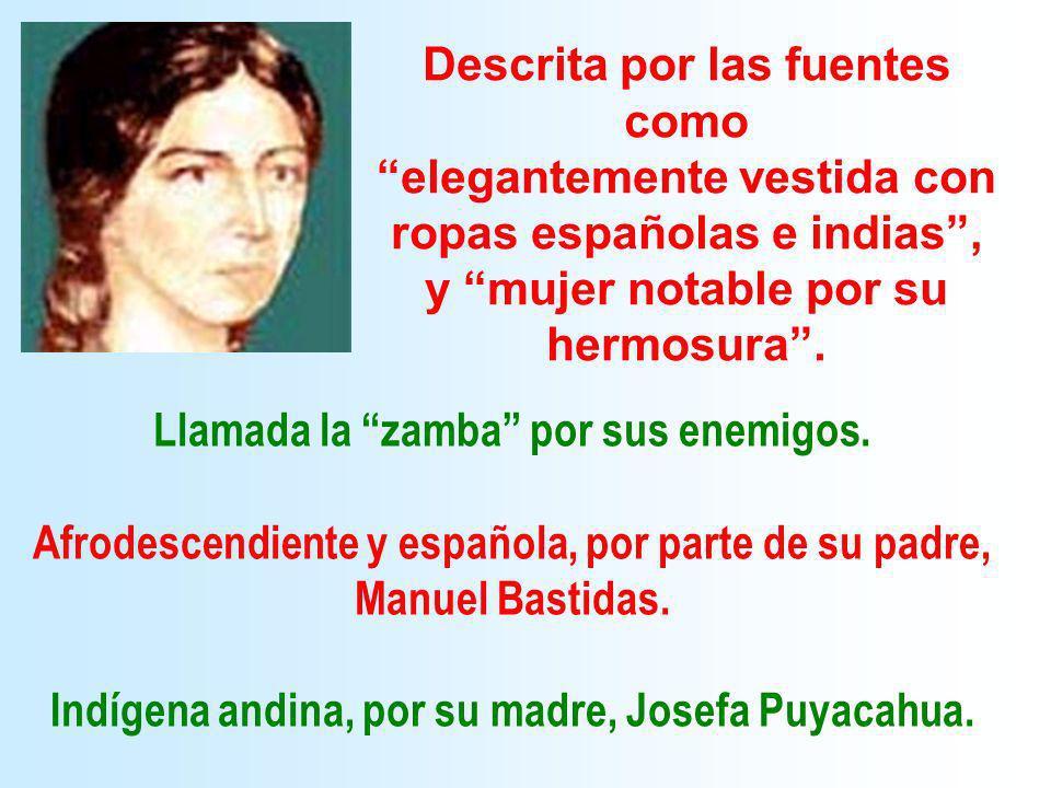 Llamada la zamba por sus enemigos. Afrodescendiente y española, por parte de su padre, Manuel Bastidas. Indígena andina, por su madre, Josefa Puyacahu
