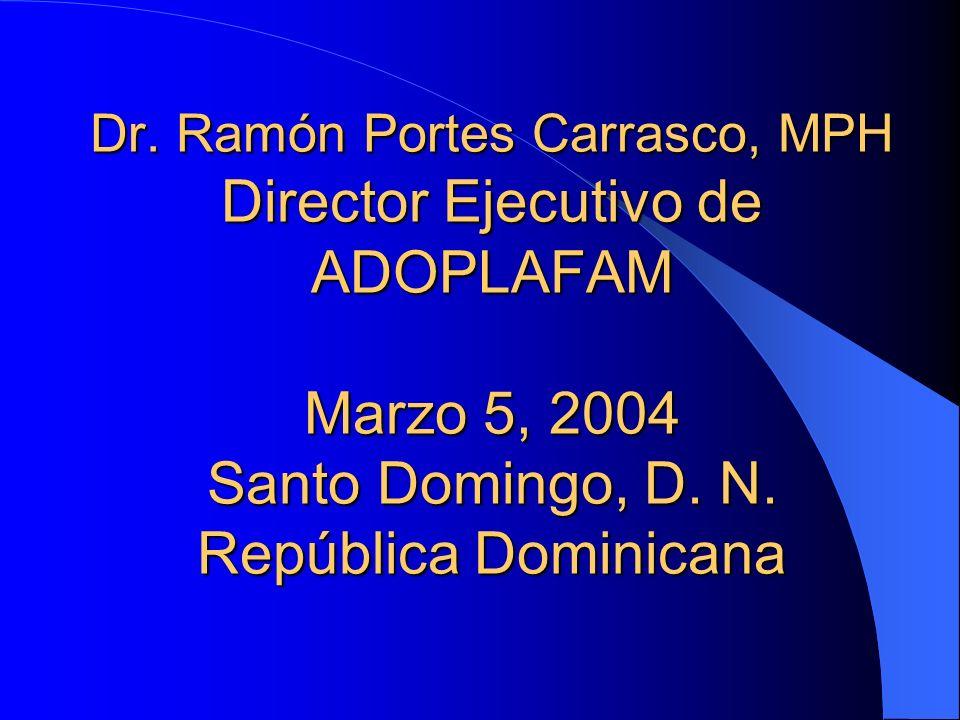 Dr. Ramón Portes Carrasco, MPH Director Ejecutivo de ADOPLAFAM Marzo 5, 2004 Santo Domingo, D. N. República Dominicana