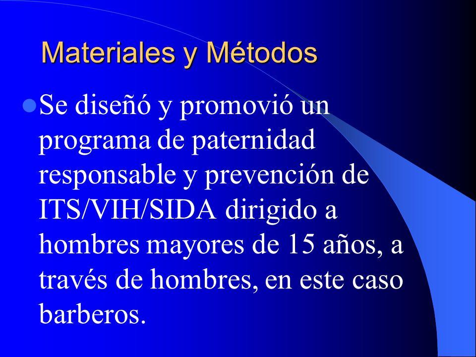 Materiales y Métodos Se diseñó y promovió un programa de paternidad responsable y prevención de ITS/VIH/SIDA dirigido a hombres mayores de 15 años, a