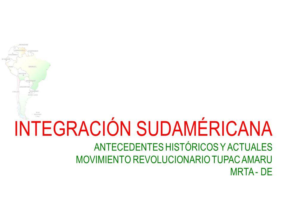 INTEGRACIÓN SUDAMÉRICANA ANTECEDENTES HISTÓRICOS Y ACTUALES MOVIMIENTO REVOLUCIONARIO TUPAC AMARU MRTA - DE