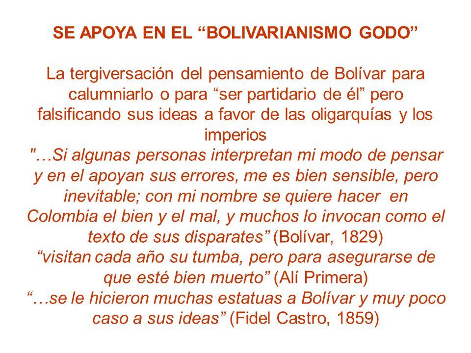 SE APOYA EN EL BOLIVARIANISMO GODO La tergiversación del pensamiento de Bolívar para calumniarlo o para ser partidario de él pero falsificando sus ide