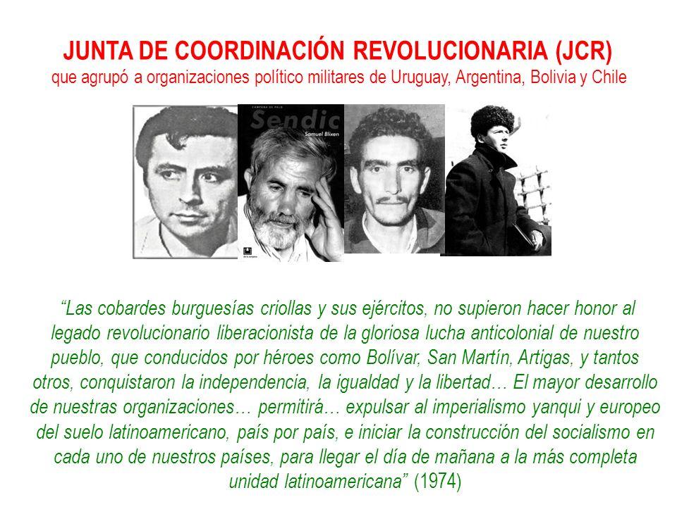 JUNTA DE COORDINACIÓN REVOLUCIONARIA (JCR) que agrupó a organizaciones político militares de Uruguay, Argentina, Bolivia y Chile Las cobardes burguesí