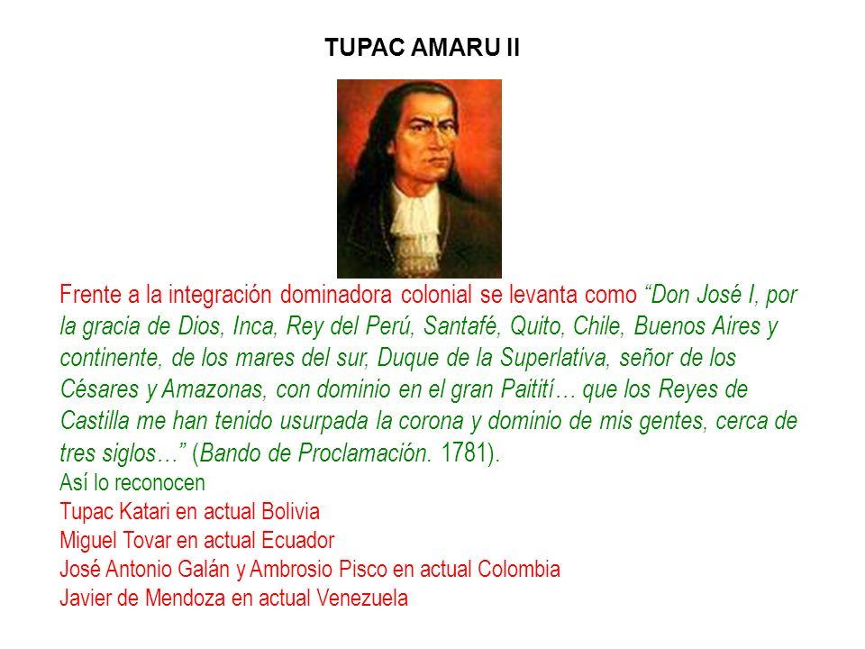 Frente a la integración dominadora colonial se levanta comoDon José I, por la gracia de Dios, Inca, Rey del Perú, Santafé, Quito, Chile, Buenos Aires