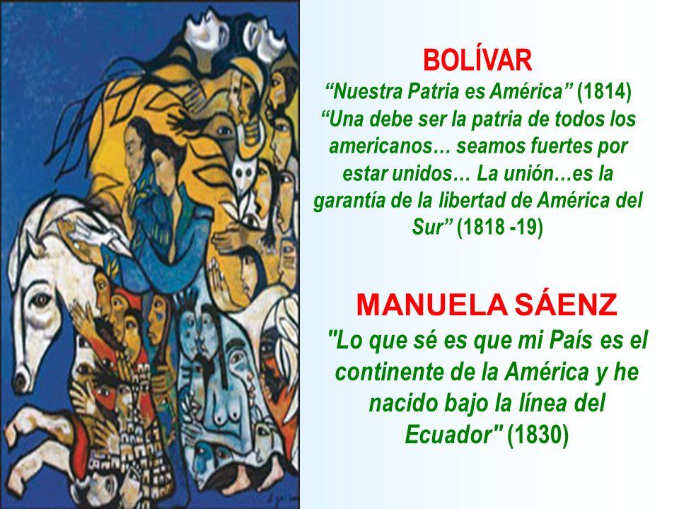 BOLÍVAR Nuestra Patria es América (1814) Una debe ser la patria de todos los americanos… seamos fuertes por estar unidos… La unión…es la garantía de l