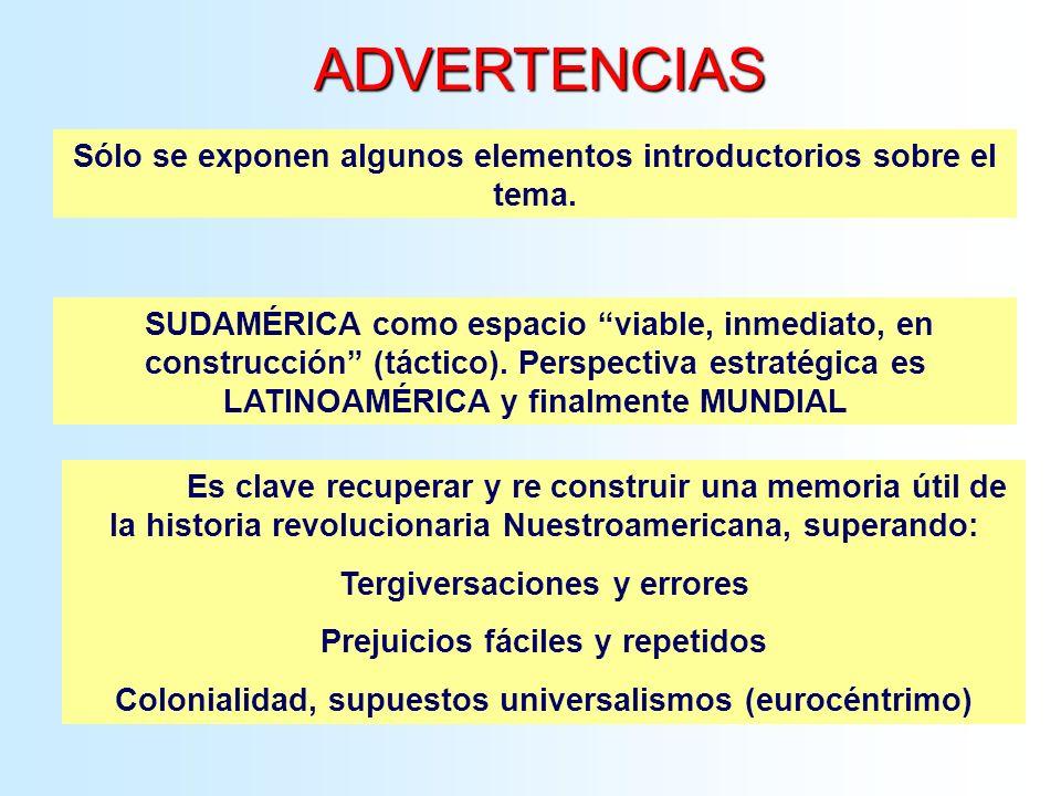 ADVERTENCIAS SUDAMÉRICA como espacio viable, inmediato, en construcción (táctico). Perspectiva estratégica es LATINOAMÉRICA y finalmente MUNDIAL Sólo