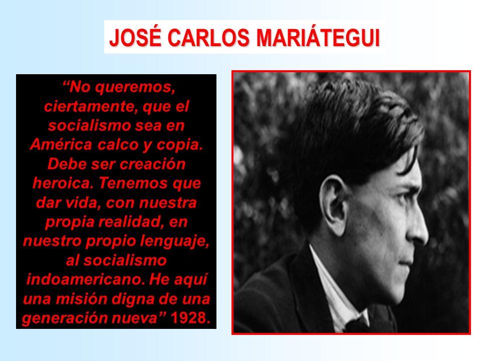No queremos, ciertamente, que el socialismo sea en América calco y copia. Debe ser creación heroica. Tenemos que dar vida, con nuestra propia realidad