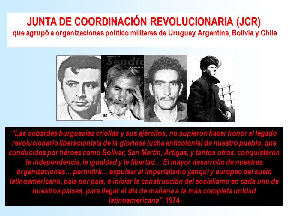 JUNTA DE COORDINACIÓN REVOLUCIONARIA (JCR) que agrupó a organizaciones político militares de Uruguay, Argentina, Bolivia y Chile que agrupó a organiza