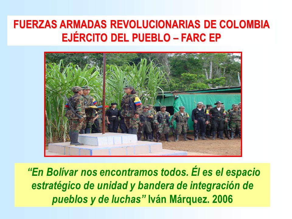 FUERZAS ARMADAS REVOLUCIONARIAS DE COLOMBIA EJÉRCITO DEL PUEBLO – FARC EP En Bolívar nos encontramos todos. Él es el espacio estratégico de unidad y b