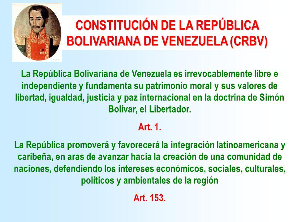 CONSTITUCIÓN DE LA REPÚBLICA BOLIVARIANA DE VENEZUELA (CRBV) La República Bolivariana de Venezuela es irrevocablemente libre e independiente y fundame