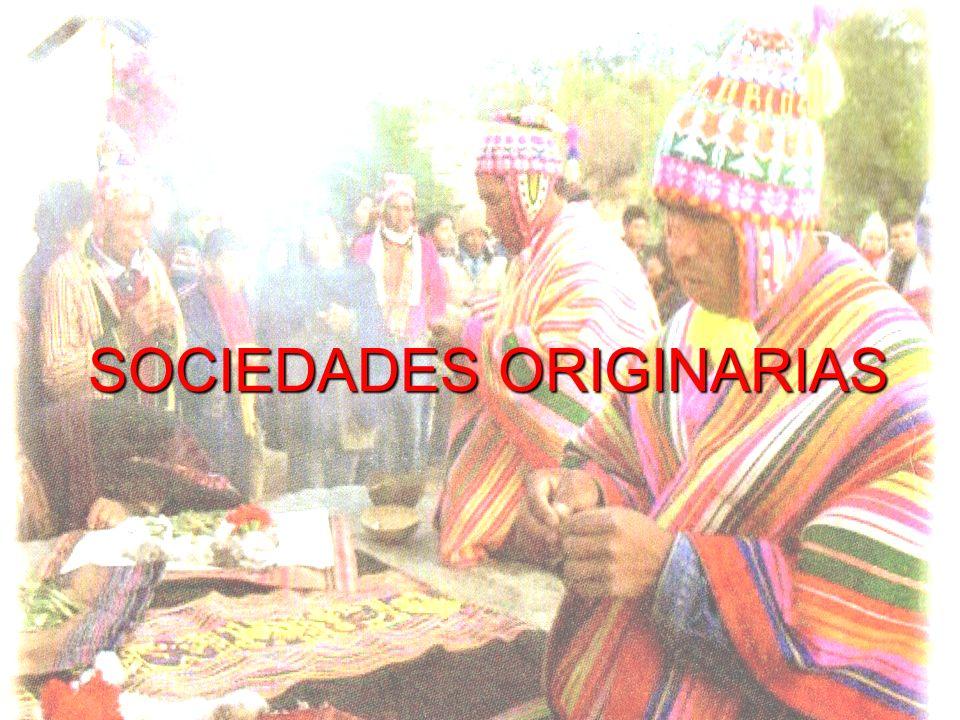 EVOLUCIÓN HISTÓRICA SOCIAL PROPIA Y NATURAL (CON CONTRADICCIONES Y RELACIONES DE DOMINACIÓN) SAGRADA ARMONÍA CON LA NATURALEZA Y EL COSMOS ESTADO SOCIAL, NO HABÍA MISERIA DIFICULTAD DEL EUROCÉNTRISMO PARA ENTENDER CÓMO ERAN LAS SOCIEDADES ORIGINARIAS
