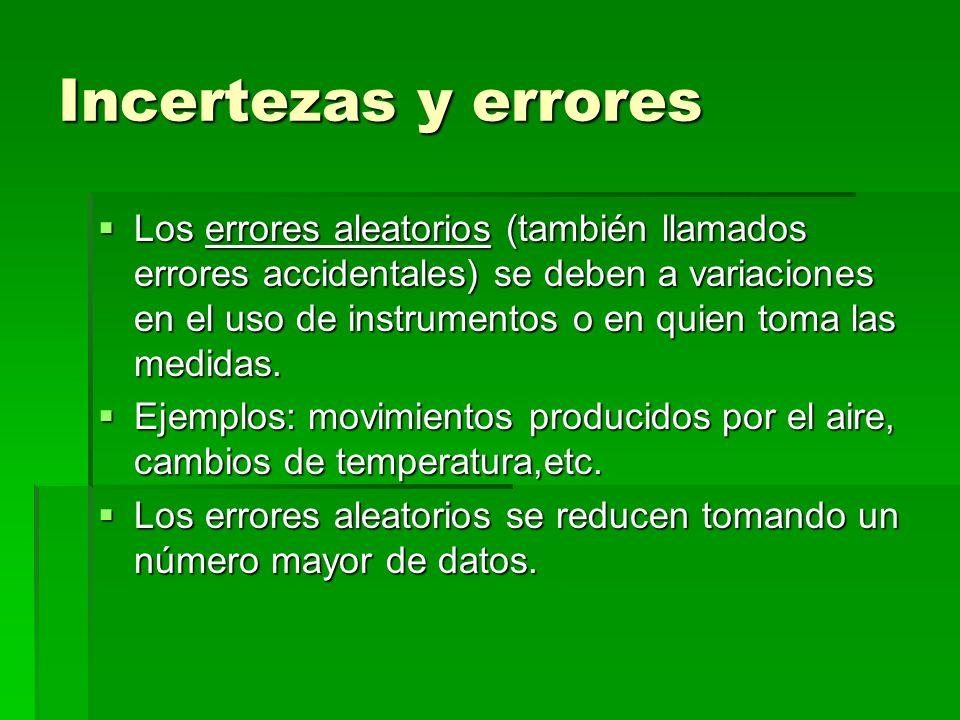 Incertezas y errores Los errores aleatorios (también llamados errores accidentales) se deben a variaciones en el uso de instrumentos o en quien toma l