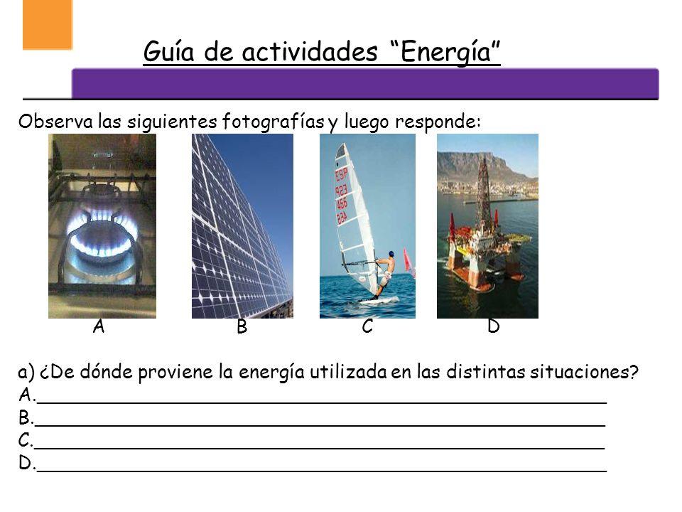 Guía de actividades Energía Responde: ¿En qué clase de energía se transforma cada una de las energías iníciales en cada ejemplo? ¿Por qué los botes de