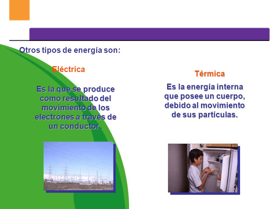 Otros tipos de energía son: Química Nuclear Es la que se encuentra almacenada en las moléculas de las sustancias químicas Es la que se encuentra almac
