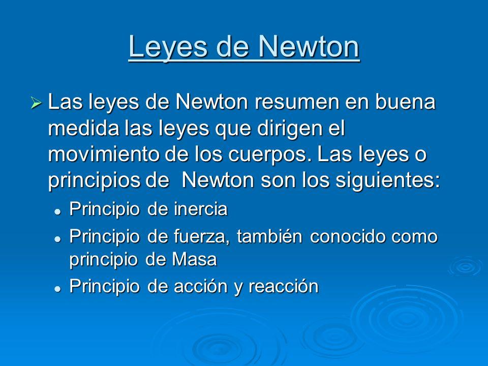 Leyes de Newton Las leyes de Newton resumen en buena medida las leyes que dirigen el movimiento de los cuerpos.