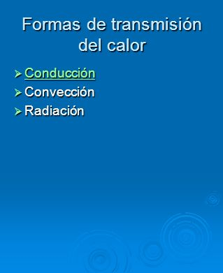 Formas de transmisión del calor Conducción Conducción Conducción Convección Convección Radiación Radiación