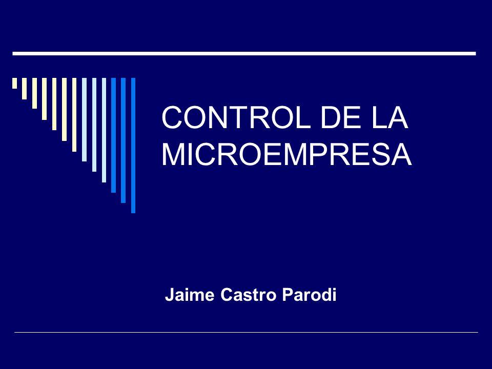 CONTROL DE LA MICROEMPRESA Jaime Castro Parodi