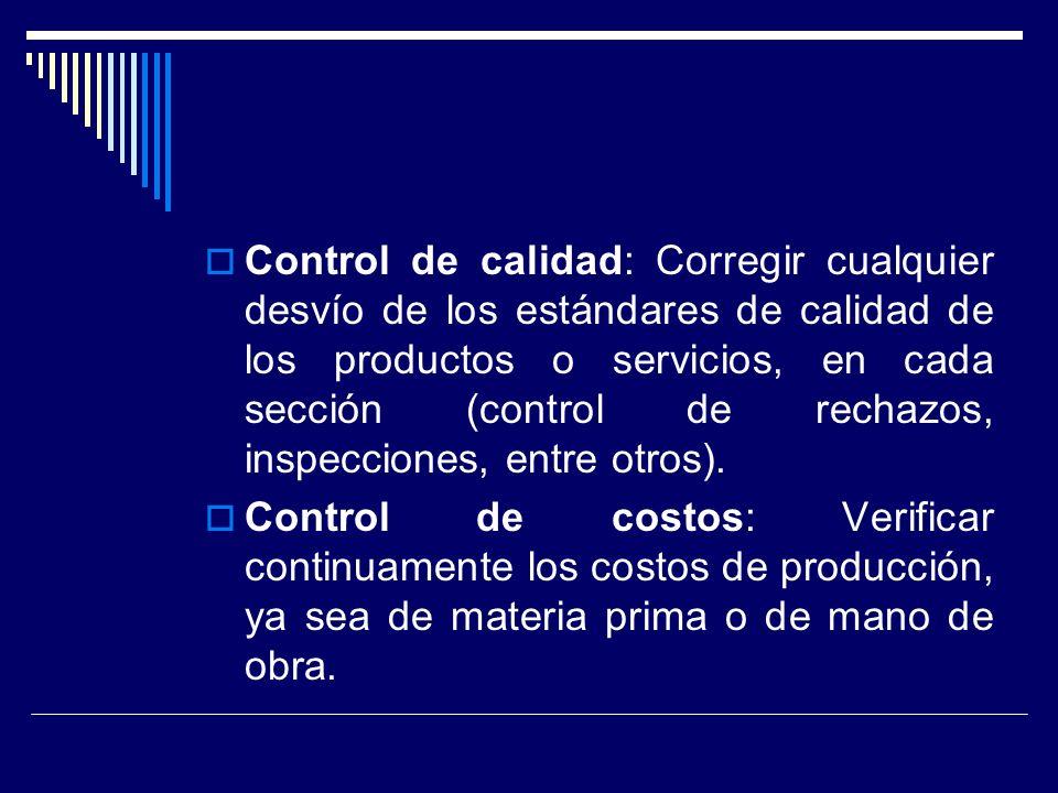 Control de calidad: Corregir cualquier desvío de los estándares de calidad de los productos o servicios, en cada sección (control de rechazos, inspecc
