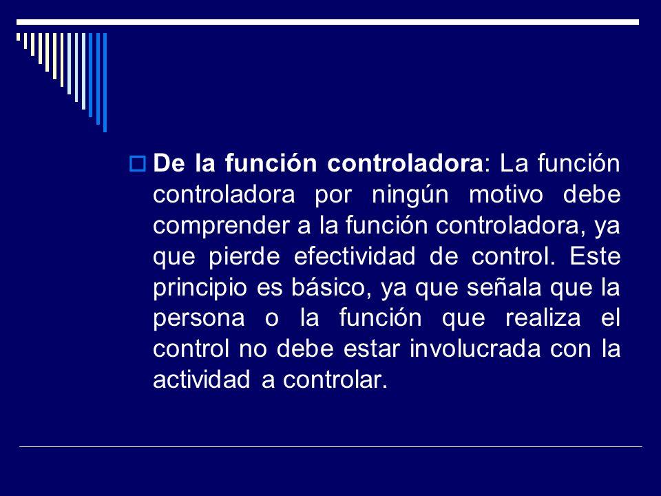 De la función controladora: La función controladora por ningún motivo debe comprender a la función controladora, ya que pierde efectividad de control.