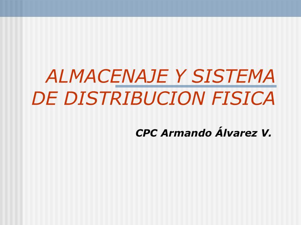 ALMACENAJE Y SISTEMA DE DISTRIBUCION FISICA CPC Armando Álvarez V.