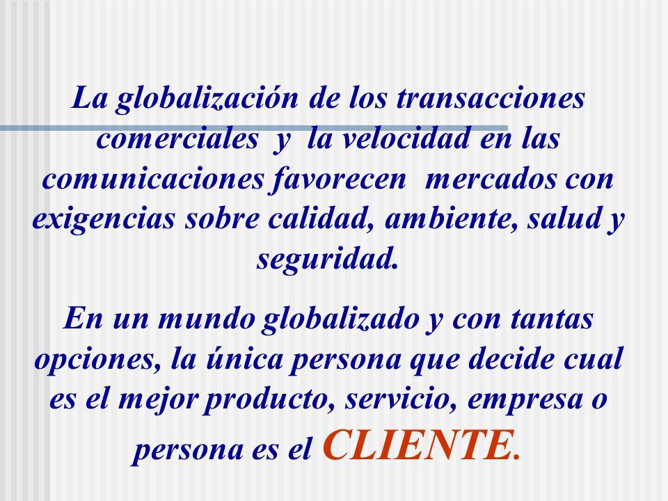 La globalización de los transacciones comerciales y la velocidad en las comunicaciones favorecen mercados con exigencias sobre calidad, ambiente, salu