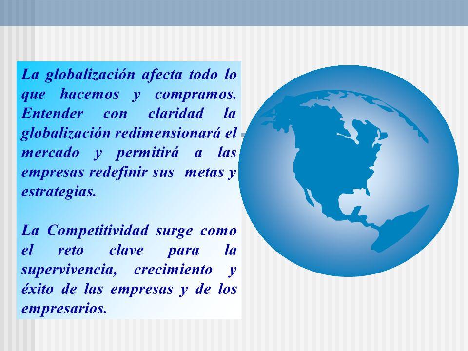 La globalización afecta todo lo que hacemos y compramos. Entender con claridad la globalización redimensionará el mercado y permitirá a las empresas r