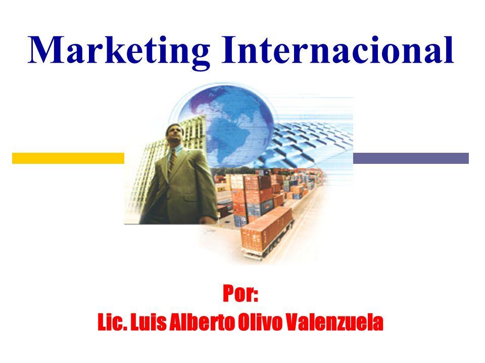 Marketing Internacional Por: Lic. Luis Alberto Olivo Valenzuela