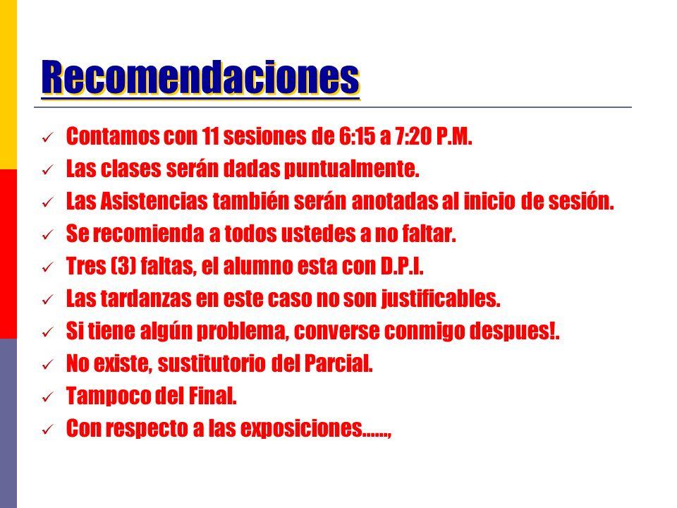 Recomendaciones Contamos con 11 sesiones de 6:15 a 7:20 P.M. Las clases serán dadas puntualmente. Las Asistencias también serán anotadas al inicio de