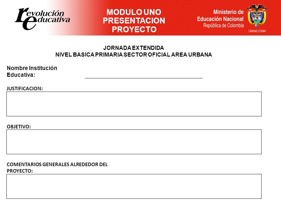 JORNADA EXTENDIDA NIVEL BASICA PRIMARIA SECTOR OFICIAL AREA URBANA Nombre Institución Educativa: JUSTIFICACION: OBJETIVO: COMENTARIOS GENERALES ALREDE