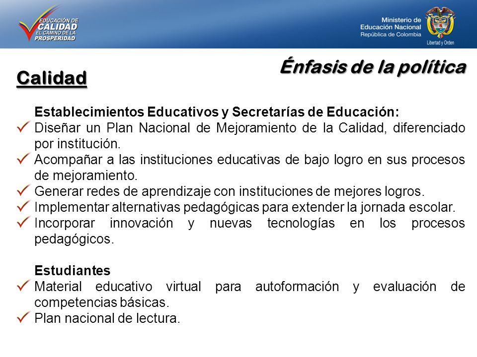 Énfasis de la política Calidad Establecimientos Educativos y Secretarías de Educación: Diseñar un Plan Nacional de Mejoramiento de la Calidad, diferen