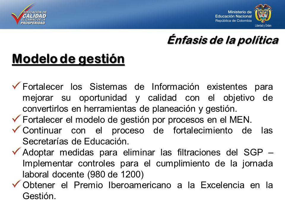 Énfasis de la política Modelo de gestión Fortalecer los Sistemas de Información existentes para mejorar su oportunidad y calidad con el objetivo de co