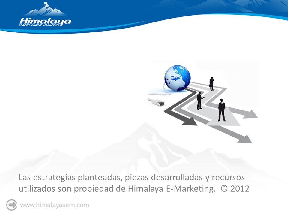 Las estrategias planteadas, piezas desarrolladas y recursos utilizados son propiedad de Himalaya E-Marketing. © 2012