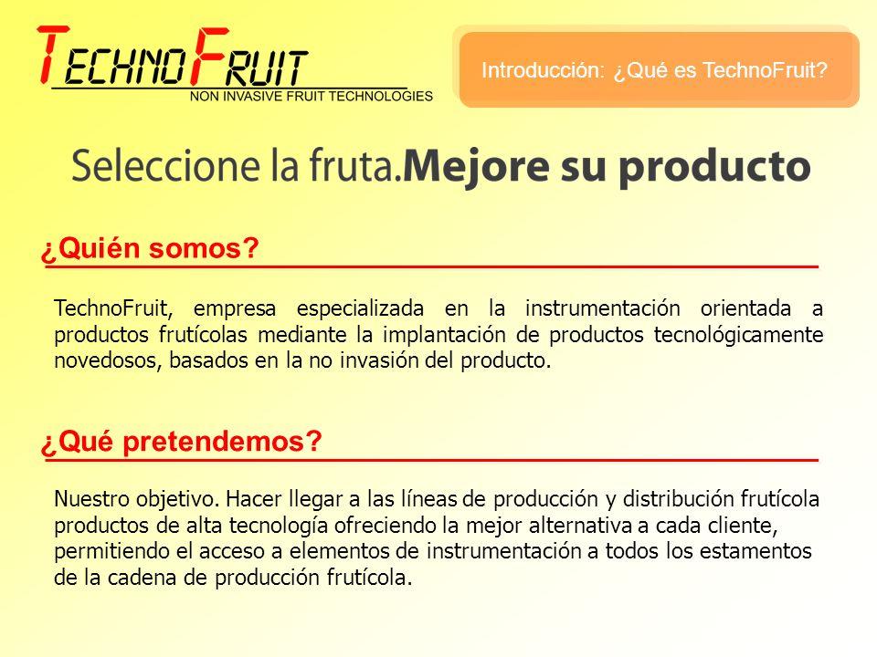 ¿Quién somos? ¿Qué pretendemos? TechnoFruit, empresa especializada en la instrumentación orientada a productos frutícolas mediante la implantación de