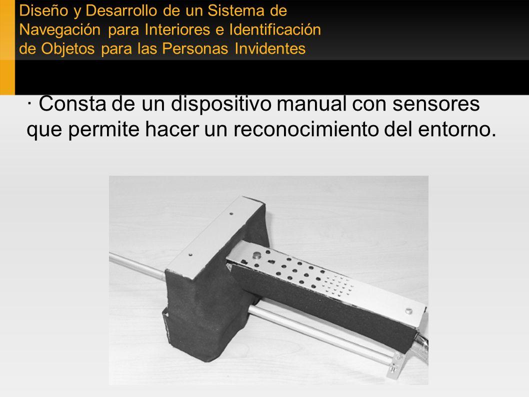 Diseño y Desarrollo de un Sistema de Navegación para Interiores e Identificación de Objetos para las Personas Invidentes · Consta de un dispositivo ma