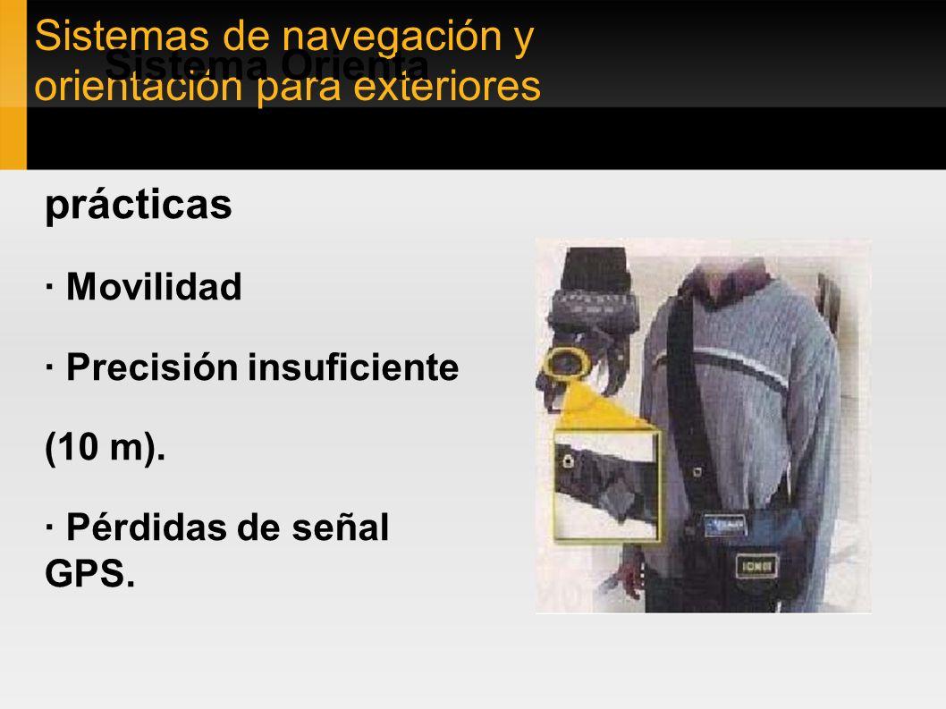 Sistemas de navegación y orientación para exteriores Sistema Orienta Limitaciones prácticas · Movilidad · Precisión insuficiente (10 m). · Pérdidas de