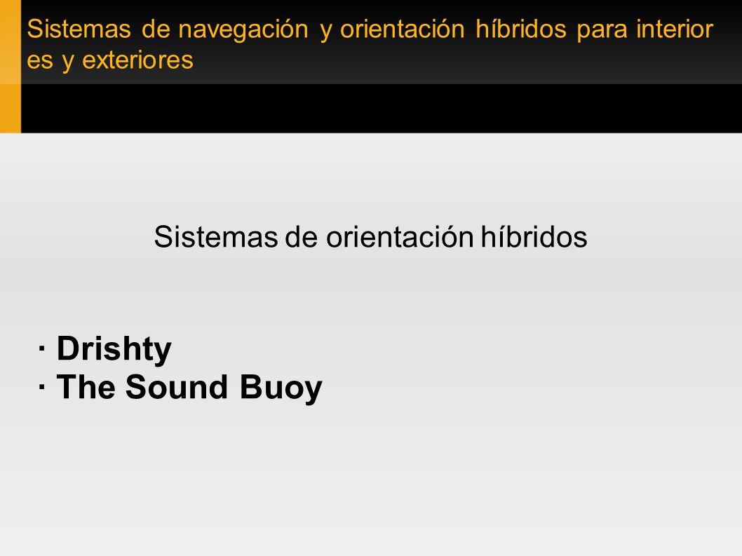 Sistemas de navegación y orientación híbridos para interior es y exteriores Sistemas de orientación híbridos · Drishty · The Sound Buoy