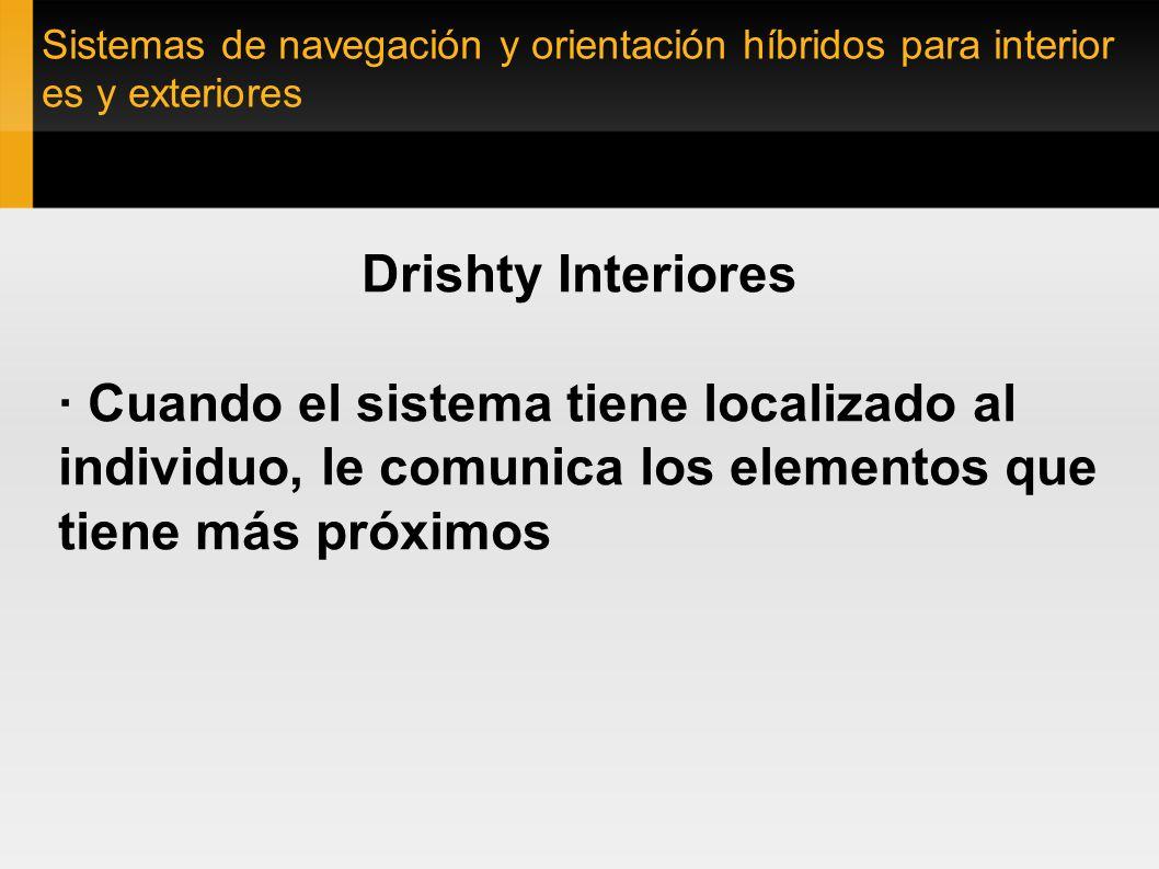 Sistemas de navegación y orientación híbridos para interior es y exteriores Drishty Interiores · Cuando el sistema tiene localizado al individuo, le c