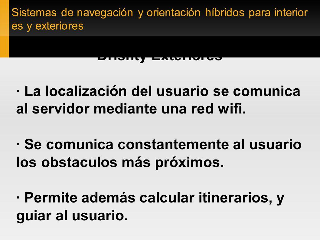 Sistemas de navegación y orientación híbridos para interior es y exteriores Drishty Exteriores · La localización del usuario se comunica al servidor m