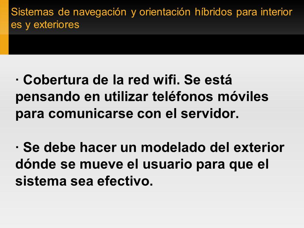 Sistemas de navegación y orientación híbridos para interior es y exteriores Drishty Exteriores (Limitaciones) · Cobertura de la red wifi. Se está pens