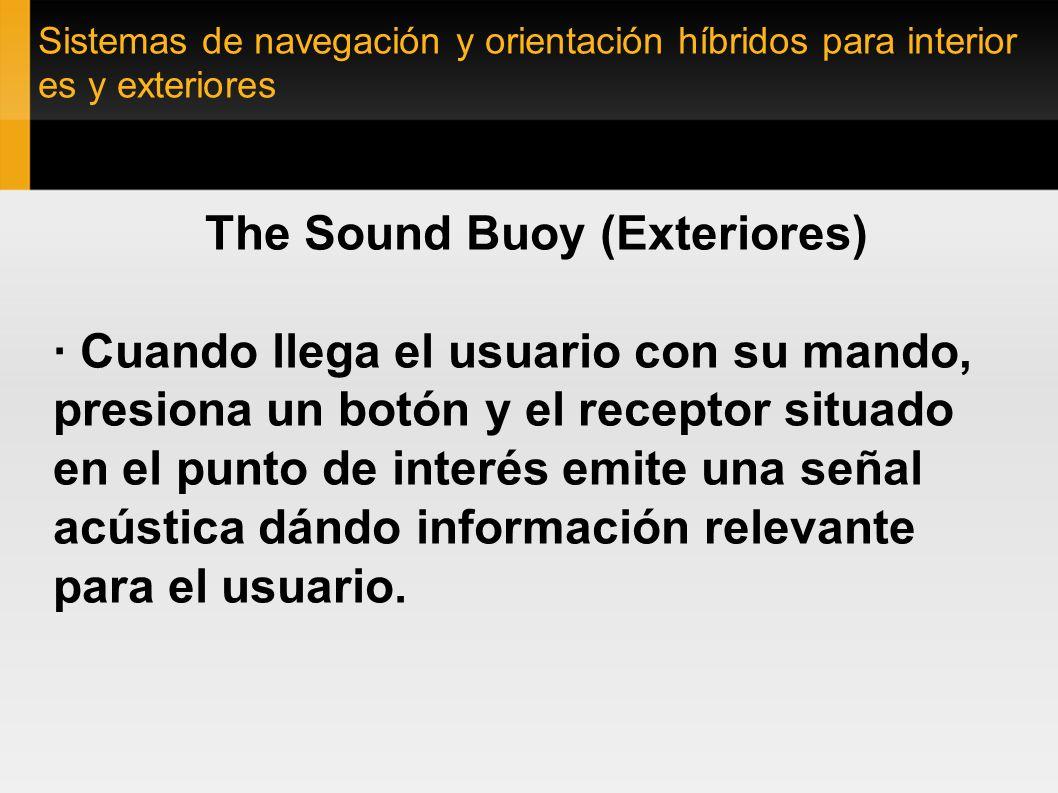 Sistemas de navegación y orientación híbridos para interior es y exteriores The Sound Buoy (Exteriores) · Cuando llega el usuario con su mando, presio