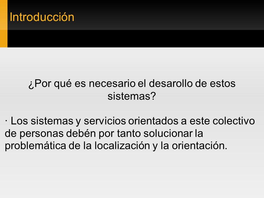 Introducción ¿Por qué es necesario el desarollo de estos sistemas? · Los sistemas y servicios orientados a este colectivo de personas debén por tanto