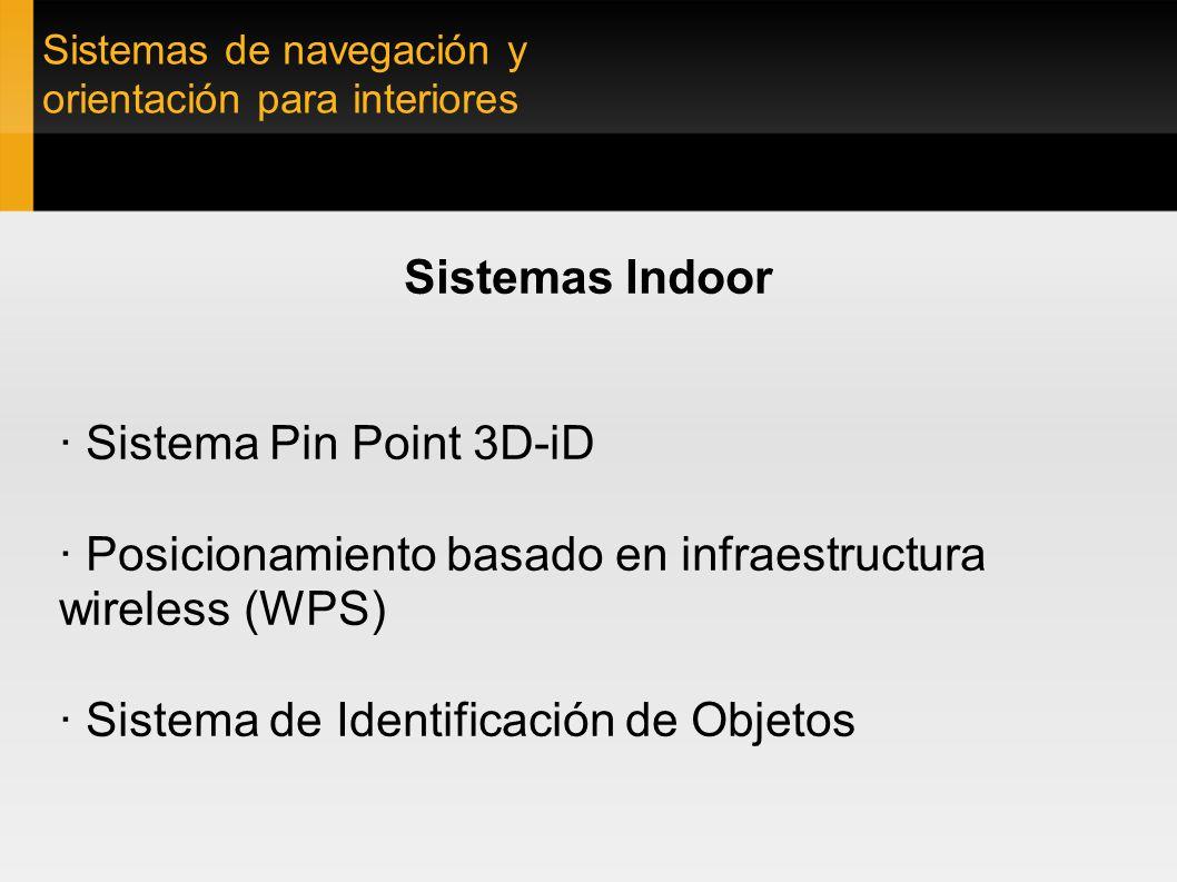 Sistemas de navegación y orientación para interiores Sistemas Indoor · Sistema Pin Point 3D-iD · Posicionamiento basado en infraestructura wireless (W