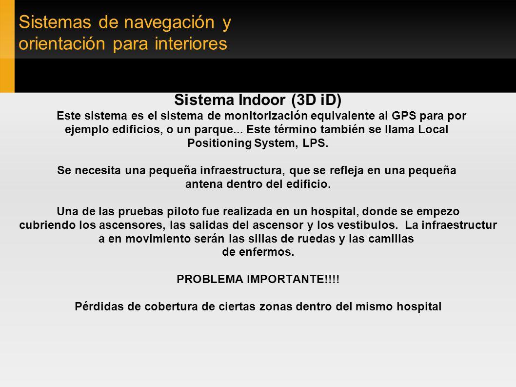 Sistemas de navegación y orientación para interiores Sistema Indoor (3D iD) Este sistema es el sistema de monitorización equivalente al GPS para por e