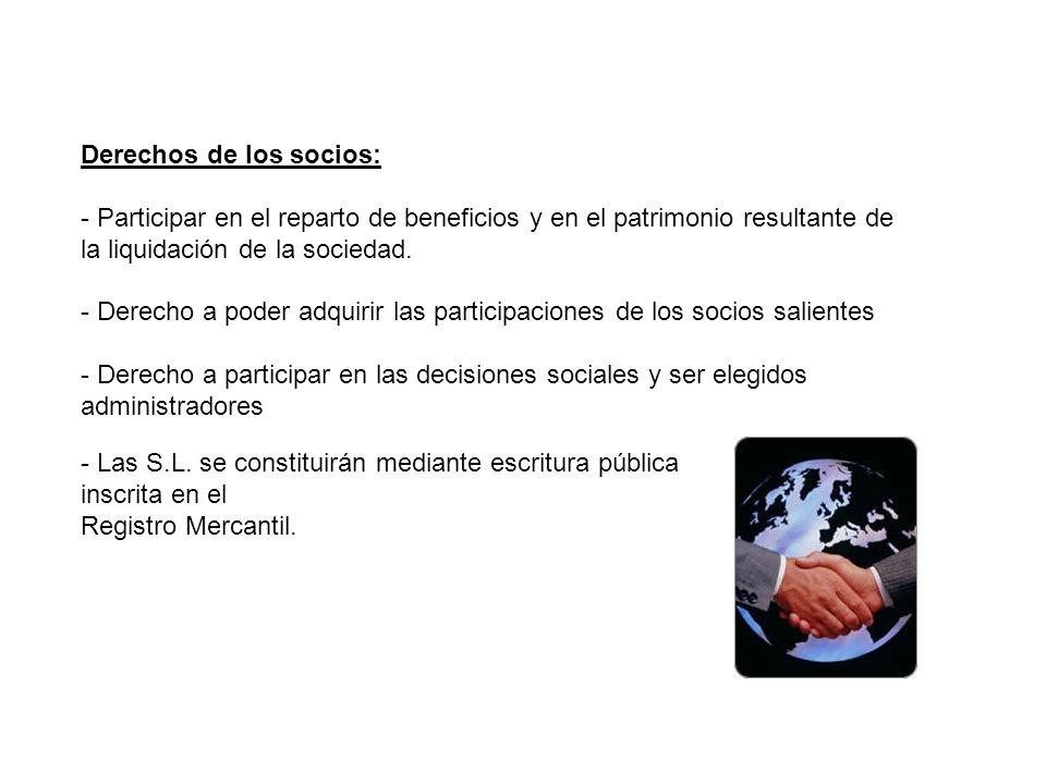Derechos de los socios: - Participar en el reparto de beneficios y en el patrimonio resultante de la liquidación de la sociedad.