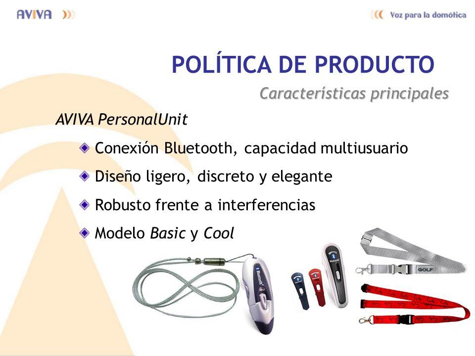 POLÍTICA DE PRODUCTO Características principales AVIVA PersonalUnit Conexión Bluetooth, capacidad multiusuario Diseño ligero, discreto y elegante Robu