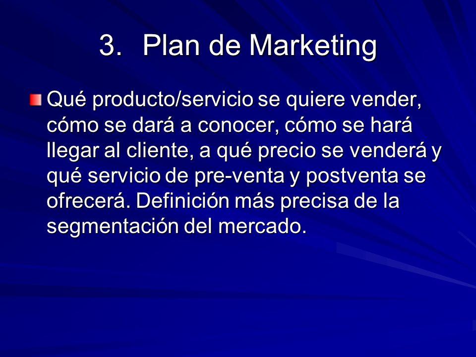 3.Plan de Marketing Qué producto/servicio se quiere vender, cómo se dará a conocer, cómo se hará llegar al cliente, a qué precio se venderá y qué serv