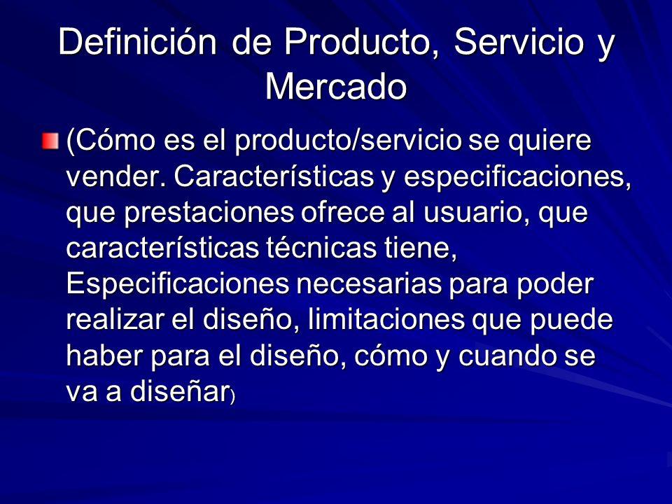 Definición de Producto, Servicio y Mercado (Cómo es el producto/servicio se quiere vender. Características y especificaciones, que prestaciones ofrece