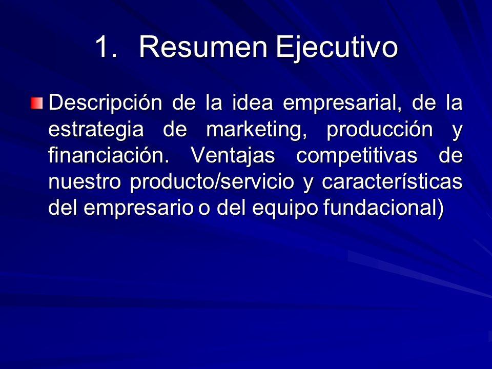 1.Resumen Ejecutivo Descripción de la idea empresarial, de la estrategia de marketing, producción y financiación. Ventajas competitivas de nuestro pro