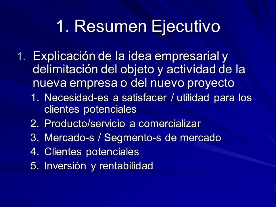 1. Resumen Ejecutivo 1. Explicación de la idea empresarial y delimitación del objeto y actividad de la nueva empresa o del nuevo proyecto 1.Necesidad-