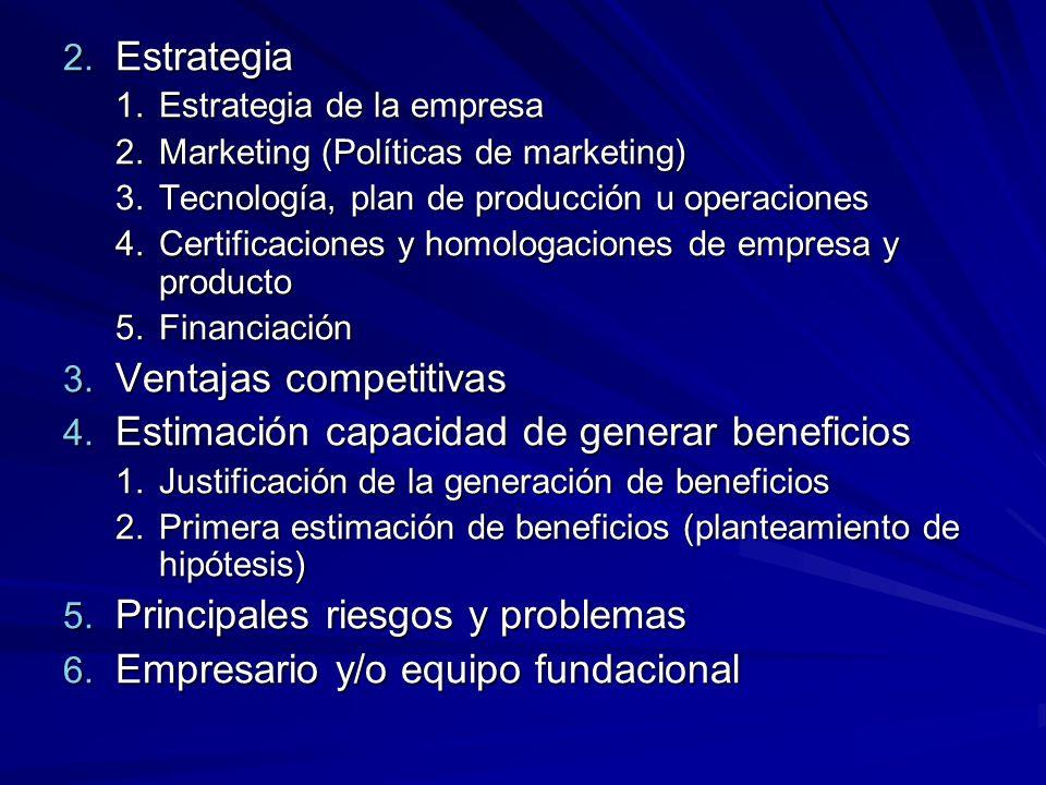 2. Estrategia 1.Estrategia de la empresa 2.Marketing (Políticas de marketing) 3.Tecnología, plan de producción u operaciones 4.Certificaciones y homol